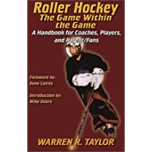 Roller Hockey: The Game within the Game - A Handbook for Coaches, Players and Parent/Fans