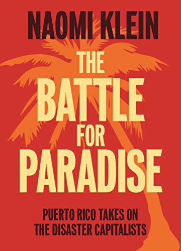 The Battle For Paradise: Puerto Rico Takes on the Disaster Capitalists por Naomi Klein