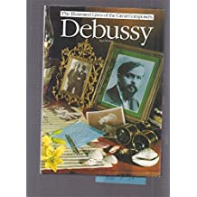 Debussy (Illustrated Lives of the Great Composers)