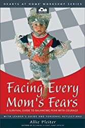 Facing Every Mom's Fears: A Survival Guide to Balancing Fear with Courage (Hearts at Home Workshop Series) by Allie Pleiter (2004-03-23)
