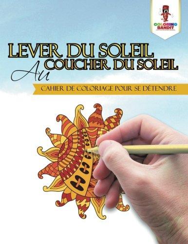 Lever du Soleil au Coucher du Soleil : Cahier de Coloriage pour se Détendre