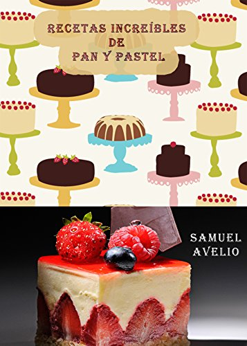 Recetas increíbles de pan y pastel por Samuel Avelino