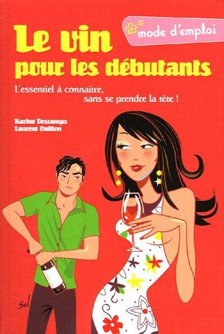 Le vin pour les débutants par Karine Descamps, Laurent Onillon