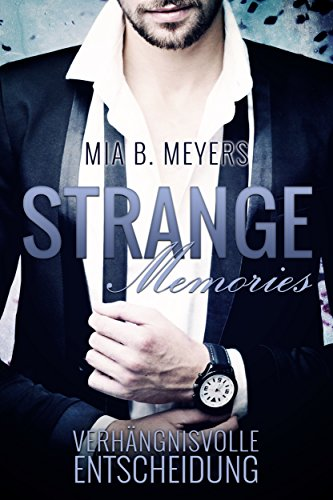 Strange memories: Verhängnisvolle Entscheidung von [Meyers, Mia B.]