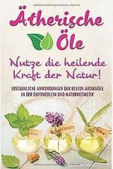 Ätherische Öle - Nutze die heilende Kraft der Natur: Erstaunliche Anwendungen der besten Aromaöle in der Duftmedizin und Naturkosmetik Taschenbuch