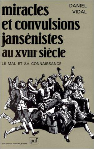 Miracles et Convulsions jansénistes au XVIIIe siècle