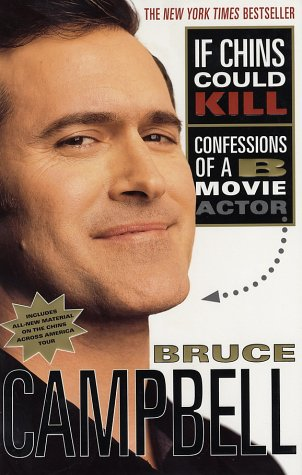 [ IF CHINS COULD KILL: CONFESSIONS OF A B MOVIE ACTOR ] by Campbell, Bruce ( Author) Aug-2002 [ Paperback ]