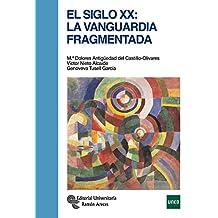 El Siglo XX. La Vanguardia fragmentada (Manuales)