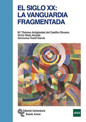 El Siglo XX. La Vanguardia fragmentada (Manuales) por Mª Dolores Antigüedad del Castillo-Olivares