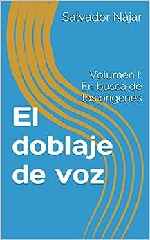 El Doblaje De Voz: Volumen I: En Busca De Los Orígenes por Salvador Nájar epub