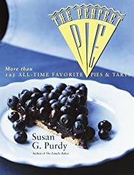 The Perfect Pie: More Than 125 All Time Favorite Pies and Tarts