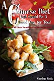 A Chinese Diet that Could Be A Good One for You!: This Cookbook Will Educate You and Reveal You Some Awesome Recipes! (English Edition)