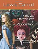 Alice's Adventures in Wonderland: includes new illustrations and biography