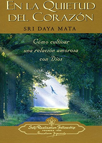 En La Quietud del Corazon = Enter the Quiet Heart por Sri Daya Mata