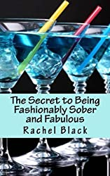 The Secret to Being Fashionably Sober and Fabulous (Sober is the New Black) by Rachel Black (2015-05-08)