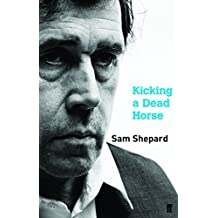 Kicking a Dead Horse by Sam Shepard (2007-09-20)