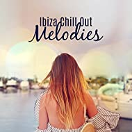Ibiza Chill Out Melodies – Easy Listening, Ibiza Beach Relaxation, Stress Free, Mind Peace, Chill Out Music