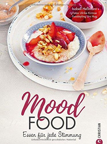 Seelenfutter: Mood Food. Essen für jede Stimmung. Eine Wohlfühlküche für jede Lebenslage. Über die Macht der Ernährung. Ein Soulfood-Kochbuch mit Rezepten, die glücklich machen. (Mood-food)
