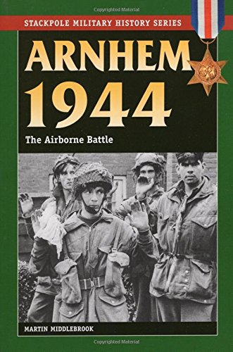 Arnhem 1944: The Airborne Battle (Stackpole Military History)