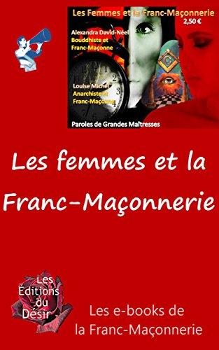 Les femmes et la Franc-Maçonnerie: La voix libre des Franc-Maçon (Les e-books de la Franc-Maçonnerie)
