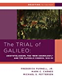 "The Trial of Galileo: Aristotelianism, the ""New Cosmology,"" and the Catholic Church, ..."