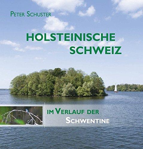 Holsteinische Schweiz: Im Verlauf der Schwentine. Bilderreise durch eine einzigartige deutsche Seen- und Flusslandschaft
