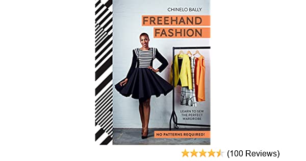 Freehand fashion learn to sew the perfect wardrobe no patterns freehand fashion learn to sew the perfect wardrobe no patterns required ebook chinelo bally amazon kindle store fandeluxe Images