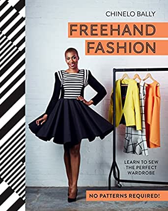 Freehand Fashion: Learn to sew the perfect wardrobe - no patterns ...