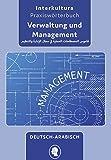 Praxiswörterbuch für Verwaltung und Management: Deutsch-Arabisch / Arabisch-Deutsch (Praxiswörterbuch für Arbeitswelt / Deutsch-Arabisch)