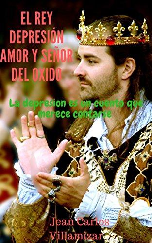 Descargar Libro EL REY DEPRESIÓN AMO Y SEÑOR DEL OXIDO de JEAN CARLOS VILLAMIZAR