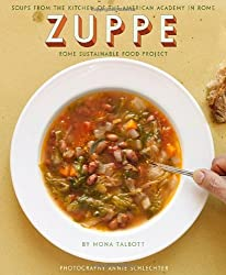 Zuppe: Soups from the Kitchen of the American Academy in Rome, The Rome Sustainable Food Project by Mona Talbott (2012-04-03)
