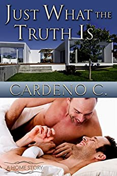 Just What the Truth Is: A Contemporary Gay Romance (Home Book 3) by [C., Cardeno]