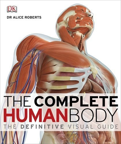Complete Human Body: The Definitive Visual Guide by Roberts, Alice M. (2010) Hardcover