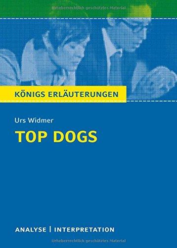 Preisvergleich Produktbild Top Dogs von Urs Widmer. Textanalyse und Interpretation mit ausführlicher Inhaltsangabe und Abituraufgaben mit Lösungen (Königs Erläuterungen)