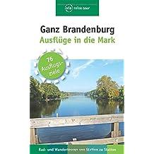 Ganz Brandenburg: Ausflüge in die Mark