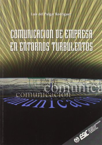 Comunicacion de Empresa En Entornos Turbulentos por Luis del Pulgar Rodriguez