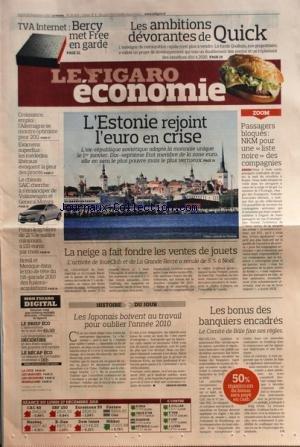 FIGARO ECONOMIE (LE) [No 20654] du 28/12/2010 - TVA INTERNET / BERCY MET FREE EN GARDE - LES AMBITIONS DEVORANTES DE QUICK - PASSAGERS BLOQUES / NKM POUR UNE LISTE NOIRE DES COMPAGNIES - L'ESTONIE REJOINT L'EURO EN CRISE - LA NEIGE A FAIT FONDRE LES VENTES DE JOUETS - LES JAPONAIS BOIVENT AU TRAVAIL POUR OUBLIER L'ANNEE 2010 - LES BONUS DES BANQUIERS ENCADRES - BRESIL ET MEXIQUE DANS LE TRIO DE TETE DU HIT-PARADE 2010 DES FUSIONS-ACQUISITIONS - PEKIN AUGMENTENT LE SALAIRE MINIMUM - LE CHINOIS S