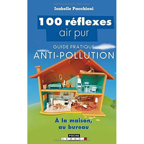 100 réflexes air pur : Guide pratique anti-pollution, à la maison, au bureau