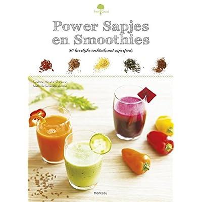 Power sapjes en smoothies: 50 heerlijke cocktails met superfoods