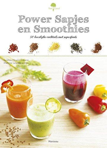Power sapjes en smoothies: 50 heerlijke cocktails met superfoods par  Sandrine Houdré-Grégoire, Mathilde Letassey