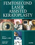 Femtosecond Laser-Assisted Keratoplasty by Jorge L Alio (2013-07-30)