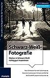 Foto Praxis Schwarz-Weiß-Fotografie: Motive in Schwarz-Weiß richtig gut inszenieren