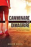 Camminare per dimagrire: brucia grassi e perdi peso velocemente con 10.000 passi al giorno - accelerare il metabolismo per mantenersi in forma