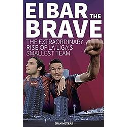 Eibar the Brave: The Extraordinary Rise of la Liga's Smallest Team