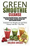 Green Smoothie Cleanse: 7 Day Green Smoothie Cleanse - Green Smoothie Recipes, Organic Smoothie Recipes and Detox Smoothie Recipes - Jumpstart Your ... Smoothie Recipes, Detox Smoothie Recipes)