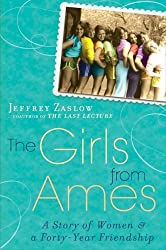 The Girls from Ames: A Story of Women and a Forty-Year Friendship by Jeffrey Zaslow (2009-04-21)