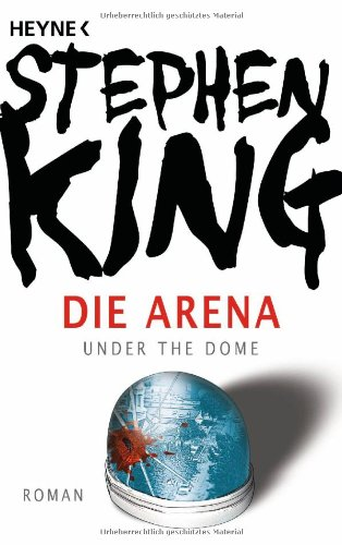 Heyne Verlag Die Arena: Under the Dome