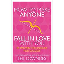 How to Make Anyone Fall in Love With You: 85 Proven Techniques for Success by Leil Lowndes(2013-01-17)