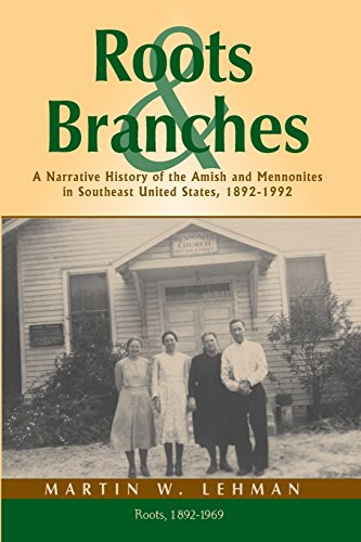 Roots And Branches A Narrative History Of The Amish And Mennonites In Southeast United States 1892 1992 Volume