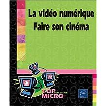 La vidéo numérique : Faire son cinéma